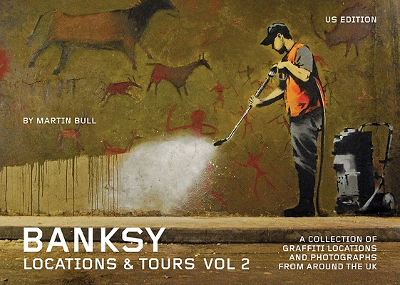 Banksy Locations & Tours By Bull, Martin (EDT)